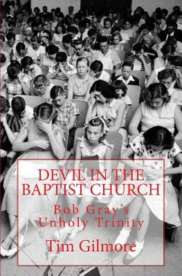 Devil in the Baptist Church: Bob Gray's Unholy Trinity