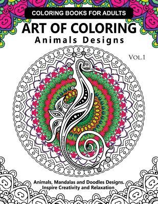 Art of Coloring Animals Design: A Coloring Book for Adults: Inspired Flowers, Animals and Mandala Pattern