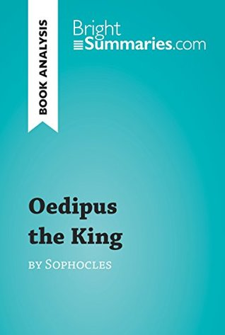 Oedipus the King by Sophocles (Book Analysis): Detailed Summary, Analysis and Reading Guide (BrightSummaries.com)