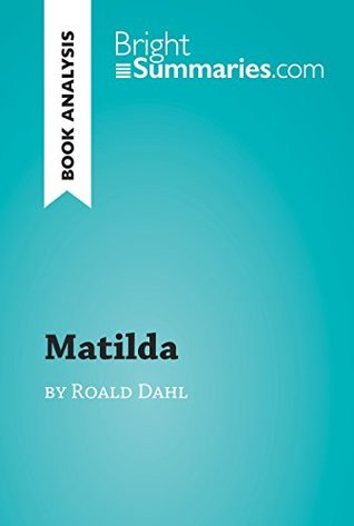 Matilda by Roald Dahl (Book Analysis): Detailed summary, analysis and reading guide (BrightSummaries.com)
