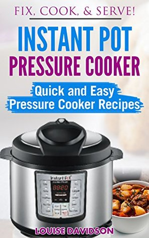 Electric Pressure Cooker Cookbook: Quick and Easy Pressure Cooker Recipes (Fix, Cook, & Serve Book 3)