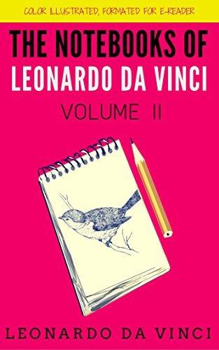 The Notebooks Of Leonardo Da Vinci - Volume 2: Color Illustrated, Formatted for E-Readers