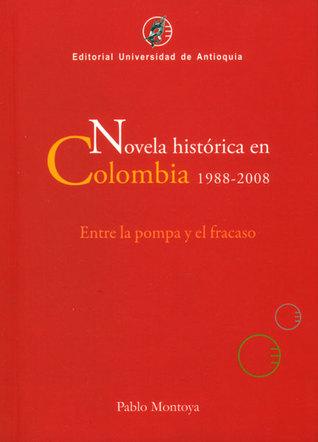 Novela histórica en Colombia 1988 - 2008. Entre la pompa y el fracaso.