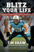 Blitz Your Life by Tim    Shaw