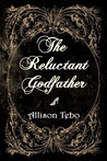 The Reluctant Godfather by Allison Tebo