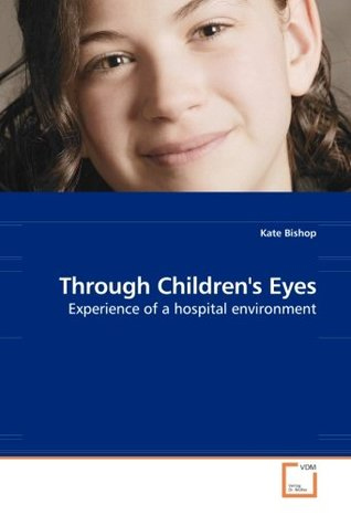 Through Children''s Eyes: Experience of a hospital environment