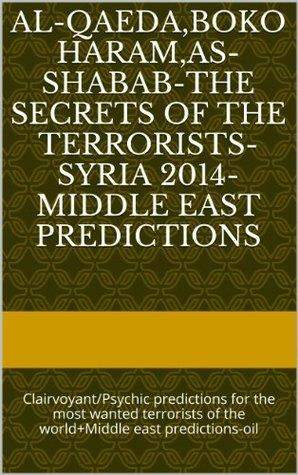 Al-Qaeda,Boko Haram,As-Shabab-The secrets of the terrorists- Syria 2014-MIDDLE EAST PREDICTIONS: Clairvoyant/Psychic predictions for the most wanted terrorists ... (HOTTEST NEWS PREDICTIONS 2013,2014)