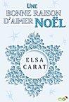 Une bonne raison d'aimer Noël by Elsa Carat