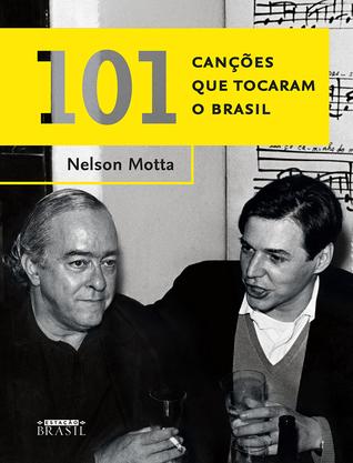 101 Cançoes Que Tocaram O Brasil by Nelson Motta