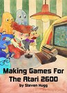 Making Games For The Atari 2600 (The 8bitworkshop Series Book 1)