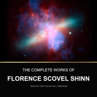 The Complete Works of  - Florence Scovel Shinn