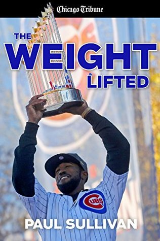 The Weight Lifted: How the Cubs ended the longest ...