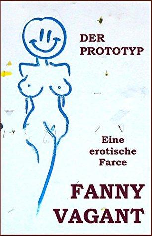 Der Prototyp: Eine erotische Farce