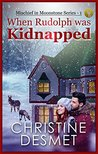 When Rudolph was Kidnapped (Mischief in Moonstone #1)