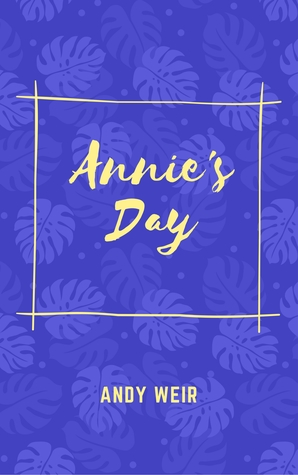 Annie's Day by Andy Weir - My Review