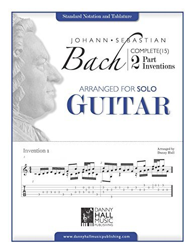 J.S. Bach Complete 2 Part Inventions Arranged for Solo Guitar ((Johann Sebastian Bach Complete 2 Part Inventions) Book 4)