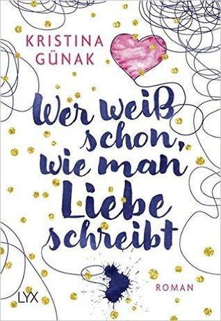 Wer weiß schon, wie man Liebe schreibt by Kristina Günak