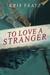 To Love A Stranger by Kris Faatz