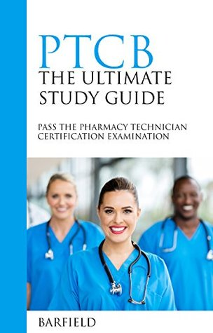 PTCE: The Ultimate Study Guide: Pass The Pharmacy Technician Certification Examination