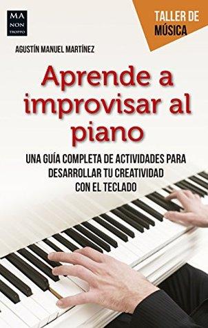 Aprende a improvisar al piano: Una guía completa de actividades para desarrollar tu creatividad con el teclado