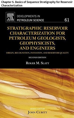 Stratigraphic Reservoir Characterization for Petroleum Geologists, Geophysicists, and Engineers: Chapter 5. Basics of Sequence Stratigraphy for Reservoir ...