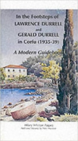 In The Footsteps Of Lawrence Durrell And Gerald Durrell In Corfu (1935 39): A Modern Guidebook