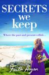 Secrets We Keep by Faith Hogan