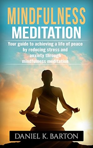 Mindfulness Meditation: Your Guide To Achieving A Life of Peace By Reducing Stress and Anxiety Through Mindfulness Meditation Epub Free Download