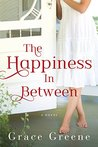 The Happiness In Between by Grace Greene