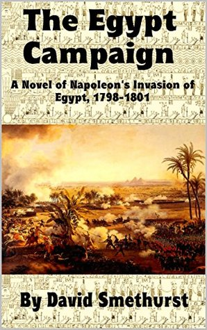The Egypt Campaign: A Novel of Napoléon's Invasion of Egypt and Syria, 1798-1801
