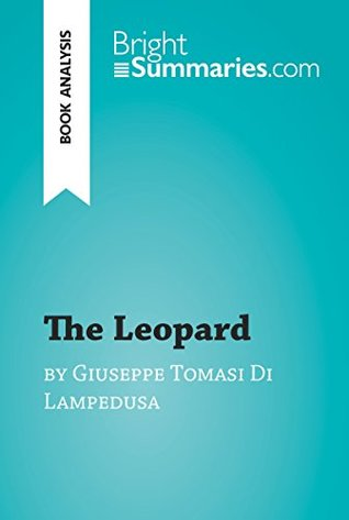 The Leopard by Giuseppe Tomasi Di Lampedusa (Book Analysis): Detailed Summary, Analysis and Reading Guide (BrightSummaries.com)