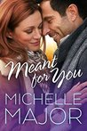 Meant for You by Michelle Major