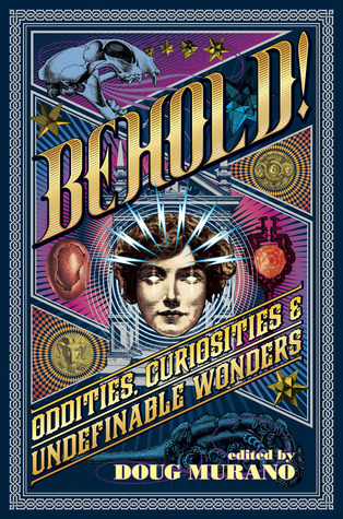Behold! Oddities, Curiosities and Undefinable Wonders by Doug Murano