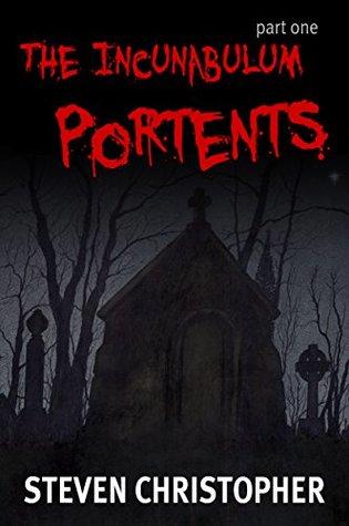 Portents (The Incunabulum, Part 1)