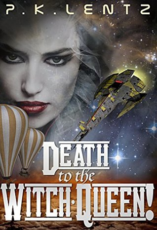 Death to the Witch-Queen!: A Post-Apocalyptic Western Steampunk Space Opera (The Avenjurs of Williym Blaik & the Cyborg Qilliara Across the Ruins of Space-Time Book 1)