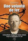 Une volonté de fer: L'extraordinaire courage d'un homme ordinaire - L'histoire de Leopold Engleitner, né en 1905