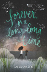 Forever, or a Long, Long Time by Caela Carter