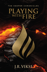 Playing with Fire (The Keeper Chronicles, #1)