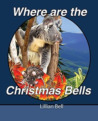 where-are-the-christmas-bells-a-story-about-a-young-koala-and-his-friends-on-a-quest