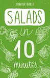 Salads in 10 minutes: Everything You Need In 1 Book- Recipes Tried & True In No Time (10 minutes dishes Book 2)