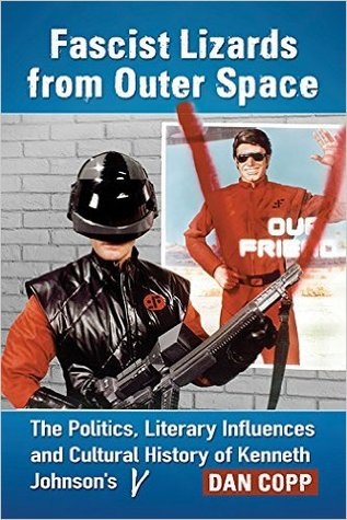 Fascist Lizards from Outer Space: The Politics, Literary Influences and Cultural History of Kenneth Johnson's V