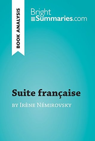Suite française by Irène Némirovsky (Book Analysis): Detailed Summary, Analysis and Reading Guide (BrightSummaries.com)