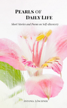 Pearls of Daily Life - Short Stories and Poems on Self-discovery by Antonia Löschner