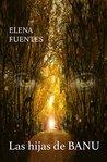 Las hijas de BANU by Elena Fuentes Moreno
