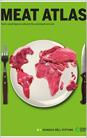 Meat Atlas: Facts And Figures About The Animals We Eat