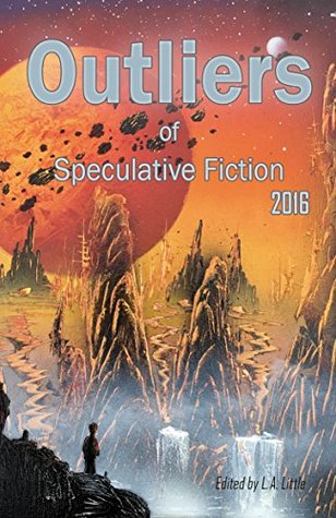 Ebooks Outliers Of Speculative Fiction 2016 Pdf By L A Little 100