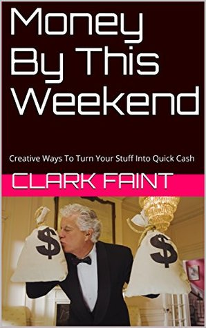 Money By This Weekend: Creative Ways To Turn Your Stuff Into Quick Cash