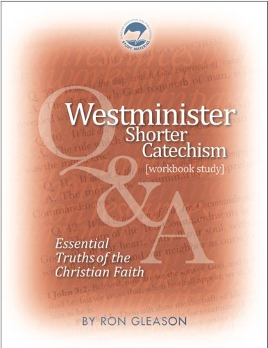 Westminster Shorter Catechism: Essential Truths of the Christian Faith
