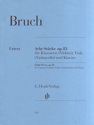 HENLE VERLAG BRUCH M. - EIGHT PIECES OP. 83 FOR CLARINET (VIOLIN), VIOLA (VIOLONCELLO) AND PIANO Classical sheets Chamber music