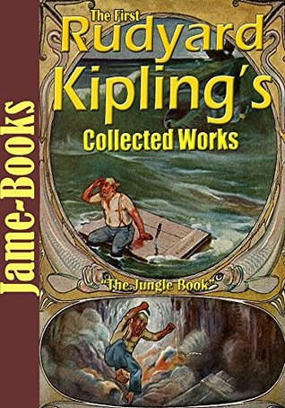 The First Rudyard Kipling's Collected Works:The Jungle Book, Soldiers Three, The Second Jungle Book ,Kim, Just So Stories, Sea Warfare, The Eyes of Asia, Captains Courageous, and More! (15 Works)